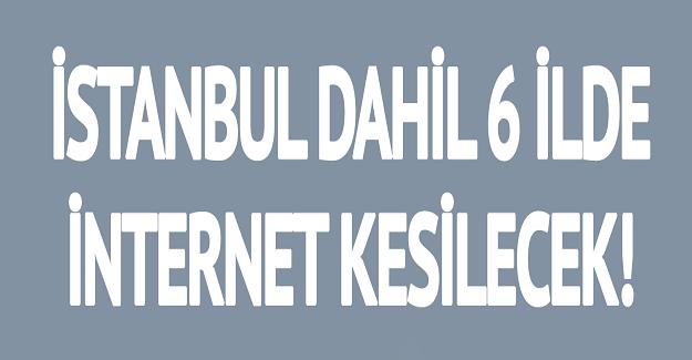 Son Dakika: 6 İlimizde İnternet Kesintisi Yaşanacak. İşte O İllerimiz