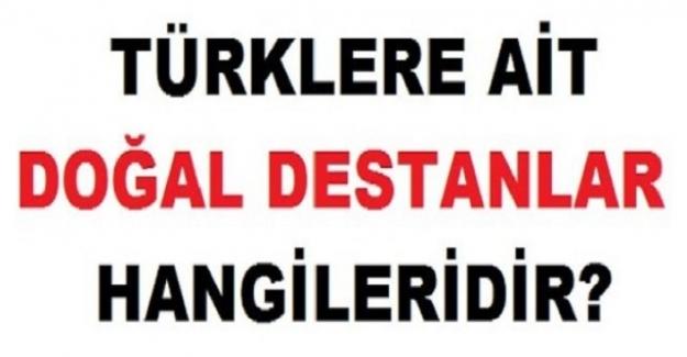 Türklere Ait Doğal Destanlar Hangileridir ?