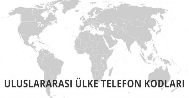 ULUSLARARASI ÜLKE TELEFON KODLARI