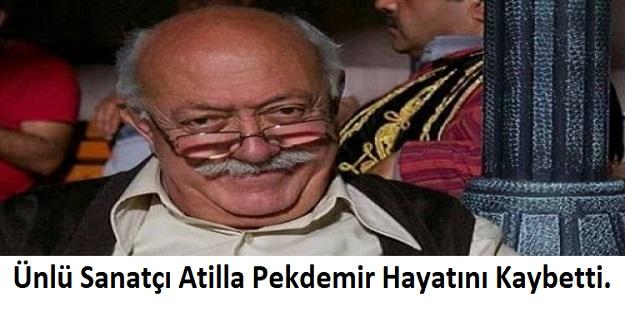 Ünlü Sanatçı Atilla Pekdemir Hayatını Kaybetti. Atilla Pekdemir Kimdir?