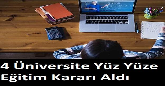 4 Üniversite Yüz Yüze Eğitim Kararı Aldı