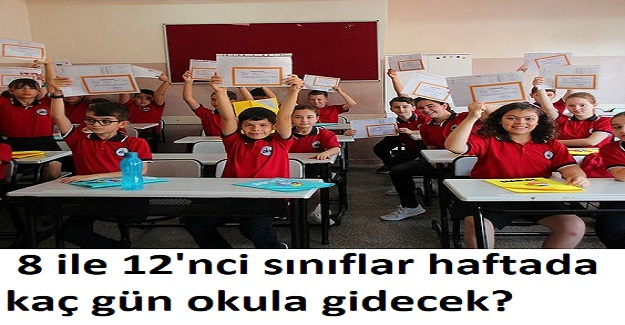 8 ile 12'nci sınıflar haftada kaç gün okula gidecek?