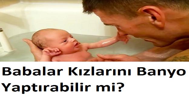 Babalar Kızlarını Banyo Yaptırabilir mi?