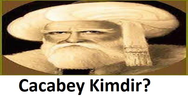 Cacabey Kimdir? Devlet Bahçeli Neden Cacabey İsmini Önerdi?