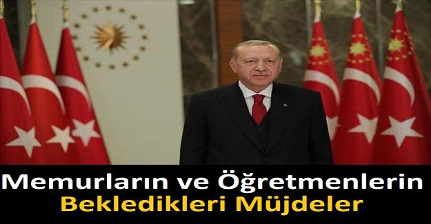Cumhurbaşkanı Erdoğan'dan Memurların ve Öğretmenlerin Bekledikleri Müjdeler