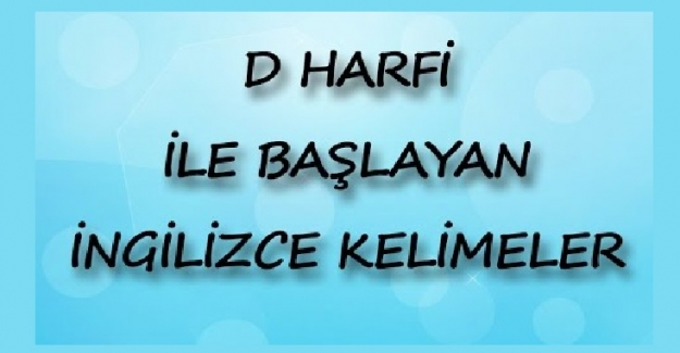 D Harfi ile Başlayan İngilizce Kelimeler ve Anlamları