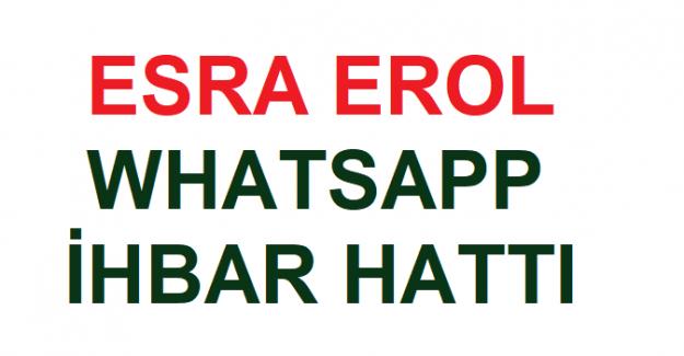 Esra Erol Whatsapp İhbar Hattı 2021