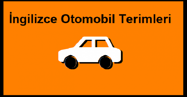 İngilizce Otomobil Terimleri ve Türkçe Anlamları