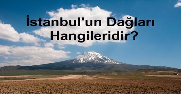 İstanbul'da bulunan dağların isimleri nelerdir