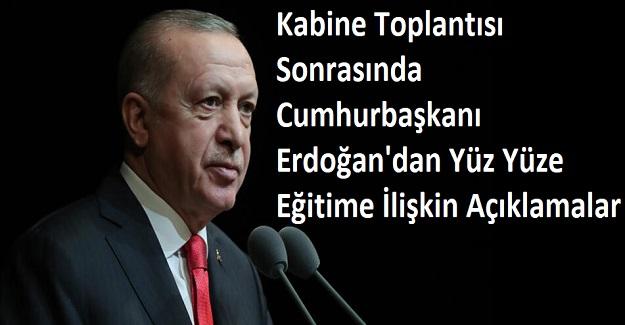 Kabine Toplantısı Sonrasında Cumhurbaşkanı Erdoğan'dan Yüz Yüze Eğitime İlişkin Açıklamalar