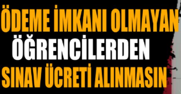 ÖĞRENCİLERDEN YKS ÜCRETİ ALINMASIN!