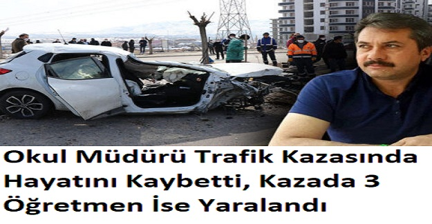 Okul Müdürü Trafik Kazasında Hayatını Kaybetti, Kazada 3 Öğretmen İse Yaralandı