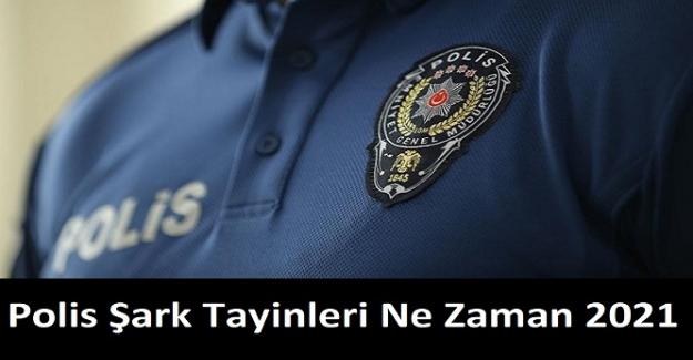 Polis Şark Tayinleri Ne Zaman 2021