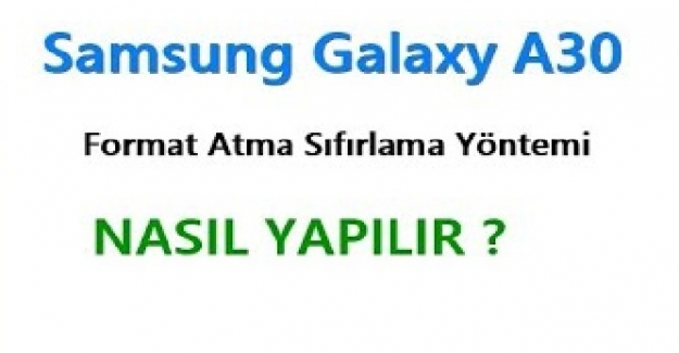 Samsung Galaxy A30 Telefona Nasıl Format Atılır