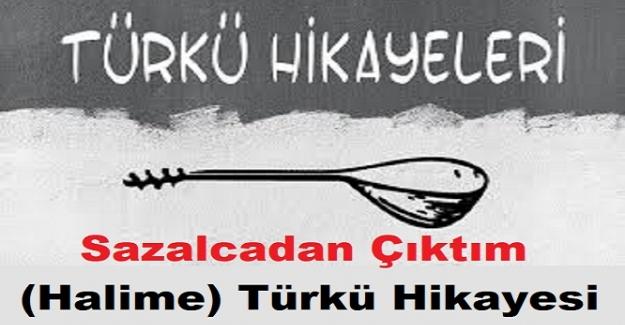 Sazalcadan Çıktım (Halime) Türkü Hikayesi