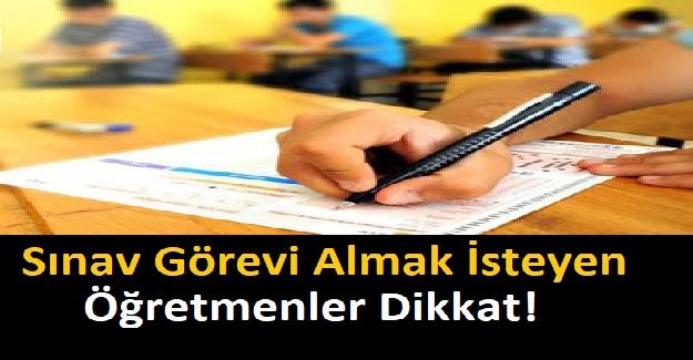 Sınav Görevi Almak İsteyen Öğretmenler Dikkat! Yeni Sınav Görevi Öğretmenlerin tercihine Açıldı