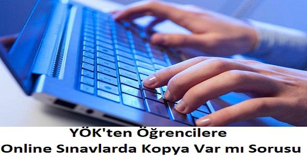 YÖK'ten Öğrencilere Online Sınavlarda Kopya Var mı Sorusu