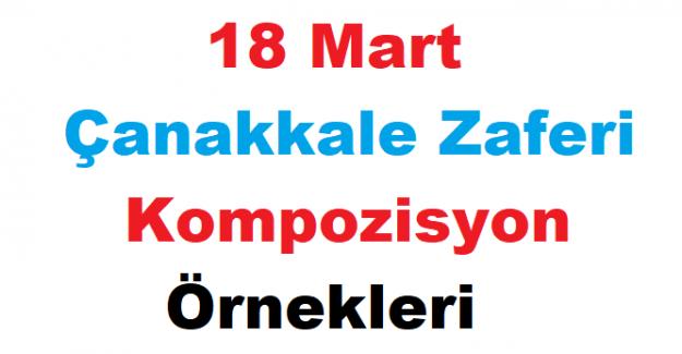 18 Mart Çanakkale Zaferi ve Şehitleri Anma Günü ile ilgili Kompozisyon Örnekleri