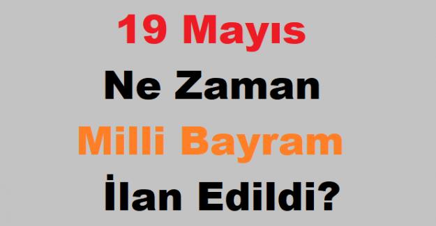 19 Mayıs Nasıl ve Ne Zaman Milli Bayram Oldu, 19 Mayıs Ne Zaman Milli Bayram İlan Edildi?