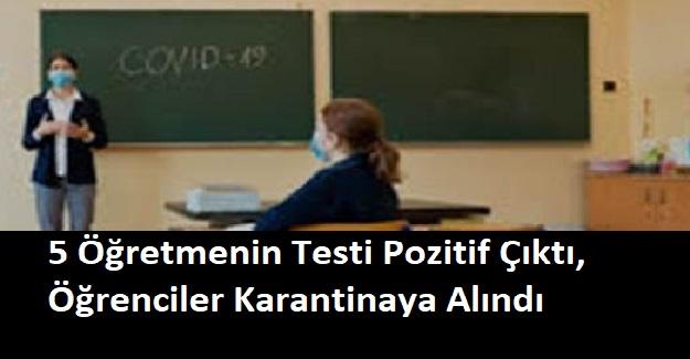 5 Öğretmenin Testi Pozitif Çıktı, Öğrenciler Karantinaya Alındı