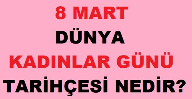8 Mart Dünya Kadınlar Günü Tarihçesi Nedir?