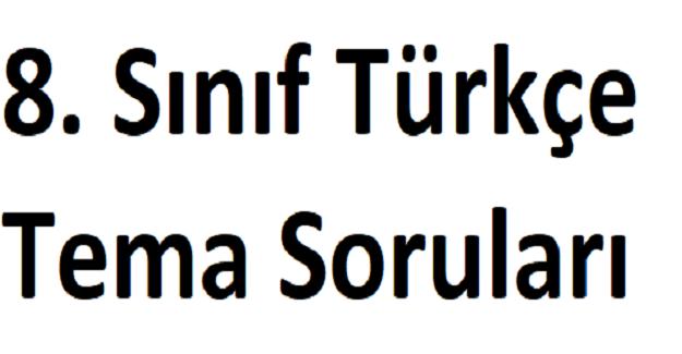8. Sınıf Türkçe Tema Soruları