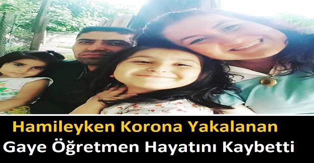Hamileyken Korona Yakalanan Gaye Öğretmen Hayatını Kaybetti