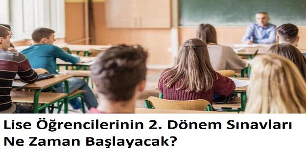 Lise Öğrencilerinin 2. Dönem Sınavları Ne Zaman Başlayacak?