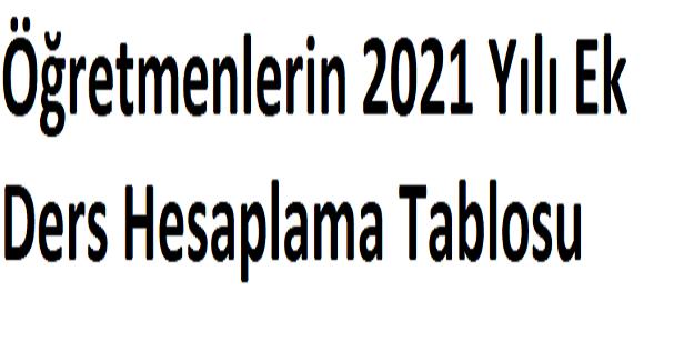 Öğretmenlerin 2021 Yılı Ek Ders Hesaplama Tablosu