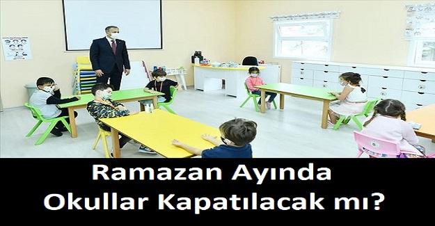 Ramazan Ayında Okullar Kapatılacak mı?