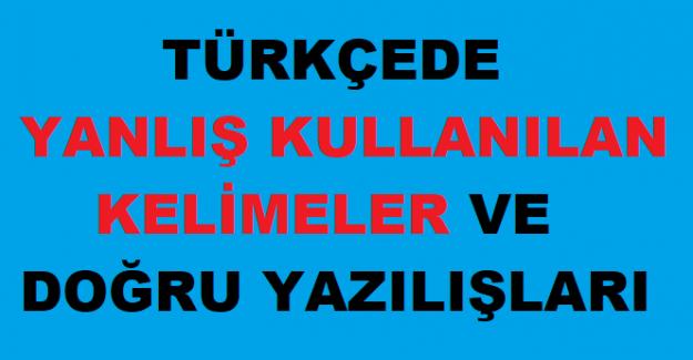 Türkçede Yanlış Yazılan ve Söylenen Kelimeler