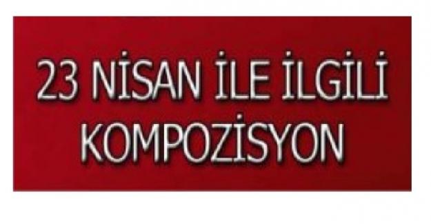 23 Nisan Ulusal Egemenlik ve Çocuk Bayramı ile İlgili Kompozisyon Örneği