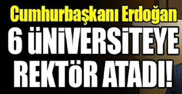 6 Üniversiteye Rektör Ataması Yapıldı