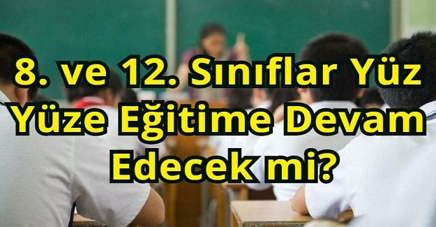 8. ve 12. Sınıflar Yüz Yüze Eğitime Devam Edecek mi?