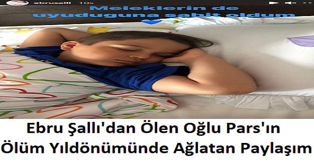 Ebru Şallı'dan Oğlu Pars'ın Ölüm Yıldönümünde Ağlatan Paylaşım