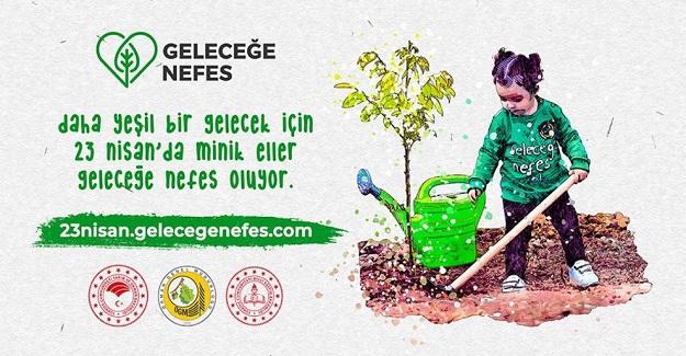 Geleceğe Nefes Kampanyasıyla, 23 Nisan'da Çocuğunuza Fidan Hediye Edin
