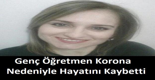 Genç Öğretmen Korona Nedeniyle Hayatını Kaybetti