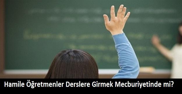 Hamile Öğretmenler Yüz Yüze Derslere Girmek Mecburiyetinde mi?