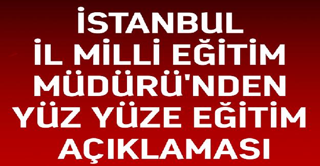İstanbul'da Yüz Yüze Eğitime İlişkin Flaş Açıklama