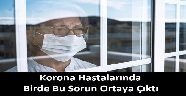 Korona Hastalarında Birde Bu Sorun Ortaya Çıktı