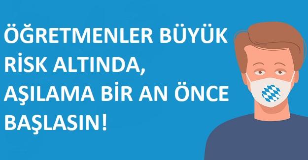 ÖĞRETMENLER BÜYÜK RİSK ALTINDA, AŞILAMA BİR AN ÖNCE BAŞLASIN!