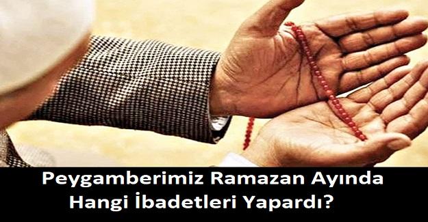 Peygamberimiz Ramazan Ayında Hangi İbadetleri Yapardı?
