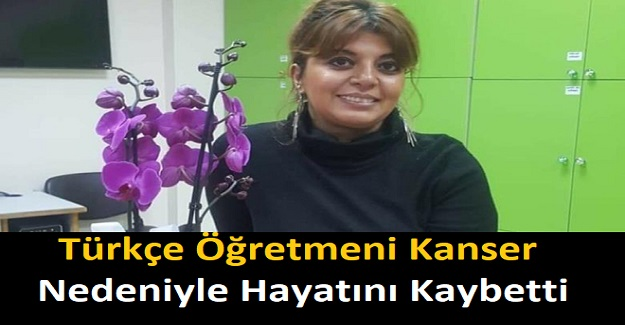 Türkçe Öğretmeni Kanser Nedeniyle Hayatını Kaybetti