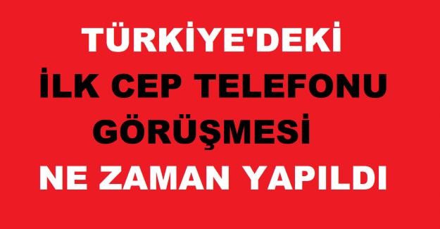 Türkiye'de ilk cep telefonu görüşmesi hangi yılda yapılmıştır