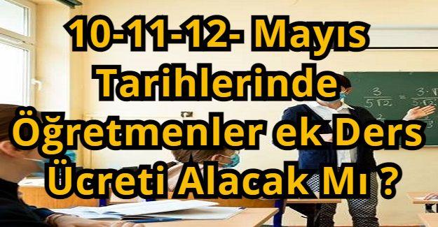 10-11-12- Mayıs Tarihlerinde Öğretmenler Ek Ders Ücreti Alacak Mı ?