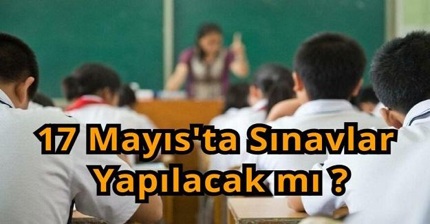 17 Mayıs'ta Sınavlar Yapılacak mı ?