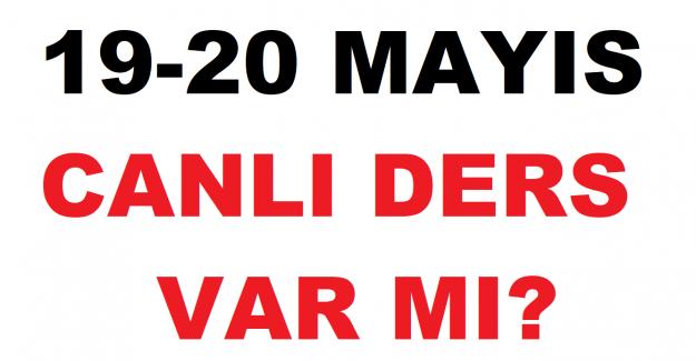 19 - 20 Mayıs Canlı Ders Olacak mı