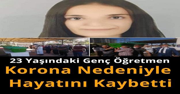23 Yaşındaki Genç Öğretmen Korona Nedeniyle Hayatını Kaybetti