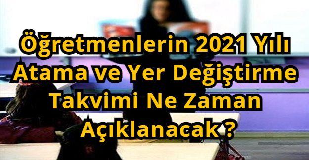 Öğretmenlerin 2021 Yılı Atama ve Yer Değiştirme Takvimi Ne Zaman Açıklanacak ?