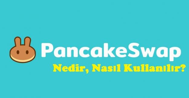 PancakeSwap Nedir, Nasıl Kullanılır ?